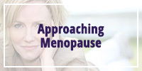 Approaching Menopause