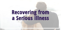 Recovering from a Serious Illness